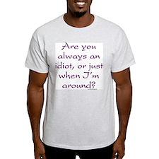 Always an Idiot Ash Grey T-Shirt