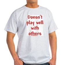 Doesn't Play Well With Others Ash Grey T-Shirt