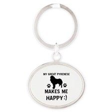 My Great Pyrenees dog makes me happy Oval Keychain