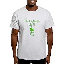 Lifes a garden T-Shirt