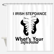 Irish Step Dance is my Superpower Shower Curtain