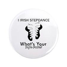 """Irish Step Dance is my Superpower 3.5"""" Button"""