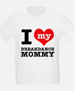 I love my Breakdance Mom T-Shirt