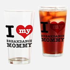 I love my Breakdance Mom Drinking Glass