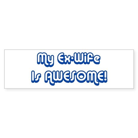 My Ex-Wife is Awesome Bumper Sticker