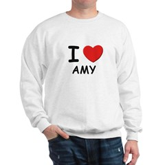 I love Amy Sweatshirt