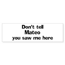 Don't tell Mateo Bumper Bumper Sticker