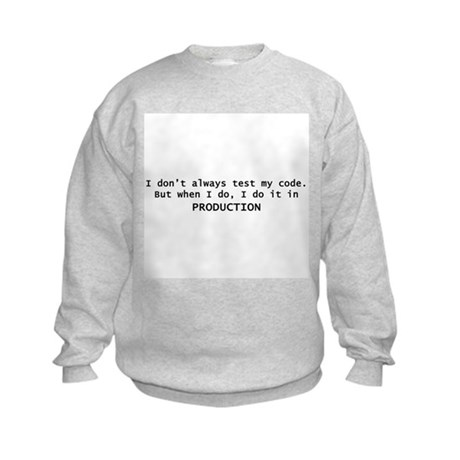 I Dont Always Test My Code Sweatshirt