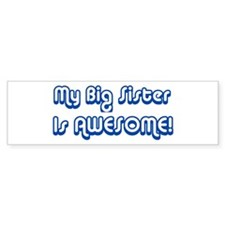 My Big Sister is Awesome Bumper Bumper Sticker