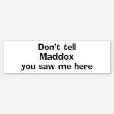 Don't tell Maddox Bumper Bumper Bumper Sticker
