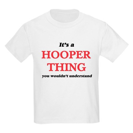 It's a Hooper thing, you wouldn't T-Shirt