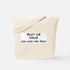 Don't tell Lloyd Tote Bag