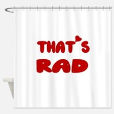 THATS RAD 2 Shower Curtain
