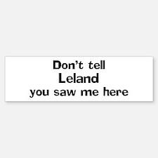 Don't tell Leland Bumper Bumper Bumper Sticker