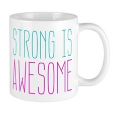 Strong is Awesome Mug