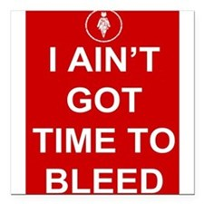 """Time To Bleed Square Car Magnet 3"""" x 3"""""""
