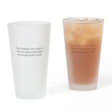 travel-makes-one-modest-bod-gray Drinking Glass