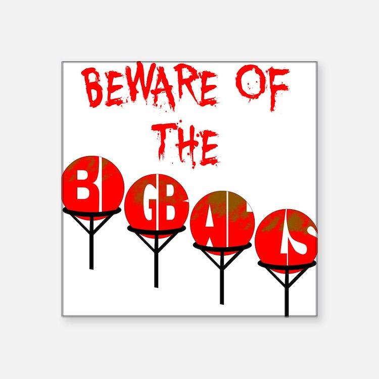 """Beware the big balls Square Sticker 3"""" x 3"""""""