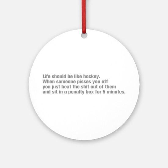 life-should-be-like-hockey-ak-gray Ornament (Round