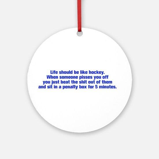 life-should-be-like-hockey-ak-blue Ornament (Round
