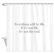 everything-will-be-ok-bod-gray Shower Curtain