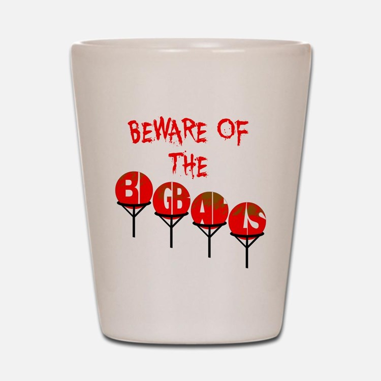 Beware the big balls Shot Glass