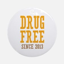 Drug Free Since 2013 Ornament (Round)