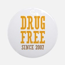 Drug Free Since 2007 Ornament (Round)