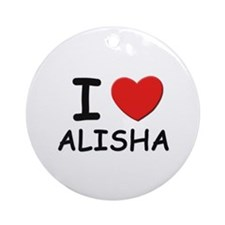 I love Alisha Ornament (Round)