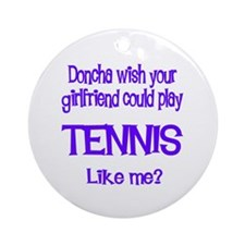TennisChick Doncha Ornament (Round)