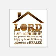 """Lord I Am Not Worthy Square Sticker 3"""" x 3"""""""