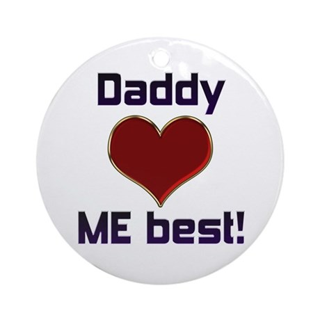 Daddy Loves ME best! Ornament (Round)