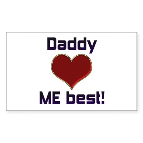 Daddy Loves ME best! Rectangle Sticker