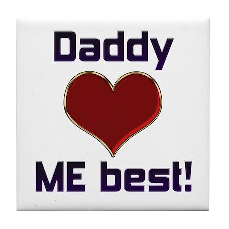 Daddy Loves ME best! Tile Coaster