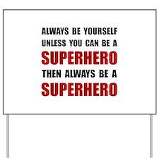 Be Superhero Yard Sign
