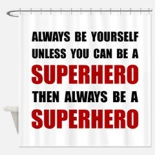 Be Superhero Shower Curtain