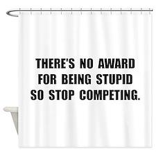 No Stupid Award Shower Curtain