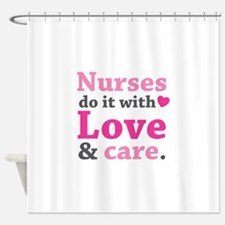 Nurses do it with love & care. Shower Curtain