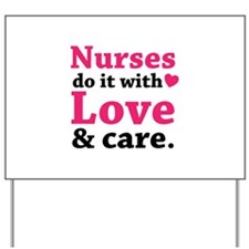 Nurses do it with love & care. Yard Sign