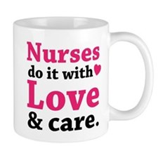 Nurses do it with love & care. Mug