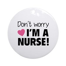 Don't worry - I'm a nurse! Ornament (Round)