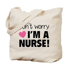Don't worry - I'm a nurse! Tote Bag
