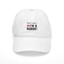 Don't worry - I'm a nurse! Baseball Cap