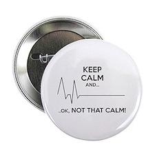 "Keep calm and... Ok, not that calm! 2.25"" Button ("