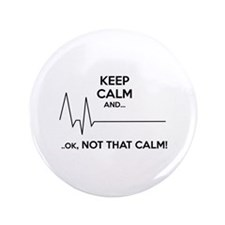 "Keep calm and... Ok, not that calm! 3.5"" Button (1"