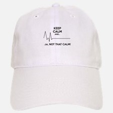 Keep calm and... Ok, not that calm! Baseball Baseball Cap