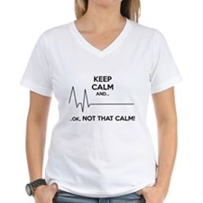 Keep calm and... Ok, not that calm! Shirt