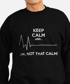 Keep calm and... Ok, not that calm! Sweatshirt