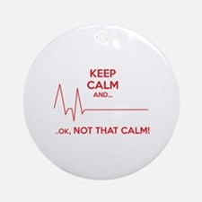 Keep calm and... Ok, not that calm! Ornament (Roun