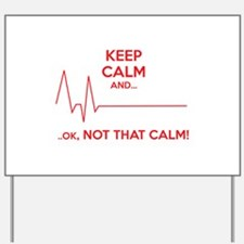 Keep calm and... Ok, not that calm! Yard Sign